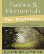 Faeries and Elementals For Beginners - Alexandra Chauran